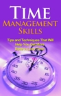 Time Management Skills : Tips and techniques that will help you get more done in less time! - eBook