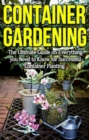 Container Gardening : The ultimate guide on everything you need to know for successful container planting - eBook