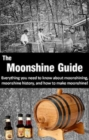 The Moonshine Guide : Everything you need to know about moonshining, moonshine history, and how to make moonshine! - eBook