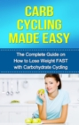 Carb Cycling Made Easy : The complete guide on how to lose weight FAST with carbohydrate cycling - eBook