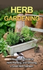 Herb Gardening : A beginner's guide to herb planting, and growing a great herb garden! - eBook