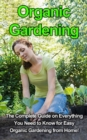 Organic Gardening : The complete guide on everything you need to know for easy organic gardening from home! - eBook