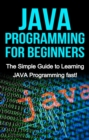 JAVA Programming for Beginners : The Simple Guide to Learning JAVA Programming fast! - eBook