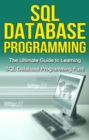 SQL Database Programming : The Ultimate Guide to Learning SQL Database Programming Fast! - eBook