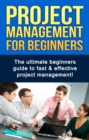 Project Management For Beginners : The ultimate beginners guide to fast & effective project management! - eBook
