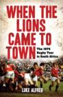 When the Lions Came to Town : The 1974 rugby tour to South Africa - eBook