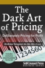 The Dark Art of Pricing : Deliberately Pricing for Profit - eBook