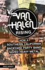 Van Halen Rising : How a Southern California Backyard Party Band Saved Heavy Metal - Book