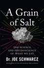 A Grain Of Salt : The Science and Pseudoscience of What We Eat - Book