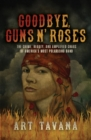 Goodbye Guns N' Roses : The Crime, Beauty, and Amplified Chaos of America's Most Polarizing Band - Book