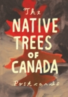The Native Trees of Canada : A Postcard Set - Book