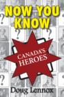 Now You Know Canada's Heroes - eBook