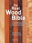 The Real Wood Bible : The Complete Illustrated Guide to Choosing and Using 100 Decorative Woods - Book
