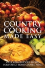 Country Cooking Made Easy : Over 1000 Delicious Recipes for Perfect Home-Cooked Meals - eBook