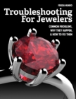 Troubleshooting for Jewelers : Common Problems, Why They Happen and How to Fix Them - Book