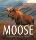 Moose: Crowned Giant of the Northern Wilderness - Book