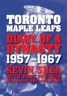 Toronto Maple Leafs : Diary of a Dynasty, 1957--1967 - eBook