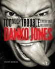 Too Much Trouble : A Very Oral History of Danko Jones - eBook