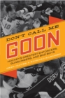 Don't Call Me Goon : A Tribute to Hockey's Great Enforcers, Bad Boys, and Gunslingers - eBook