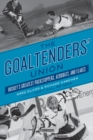 The Goaltenders' Union : Hockey's Greatest Puckstoppers, Acrobats and Flakes - eBook