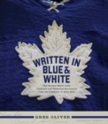 Written In Blue And White : The Toronto Maple Leafs Contracts and Historical Documents from the Collection of Allan Stitt - eBook