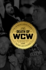 The Death Of Wcw : 10th Anniversary of the Bestselling Classic - Revised and Expanded - eBook