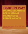 Truth in Play : Drama Strategies for Building Meaningful Performances - Book