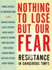 Nothing to Lose but Our Fear : Resistance in Dangerous Times - eBook