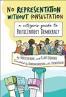 No Representation Without Consultation : A Citizen's Guide to Participatory Democracy - Book