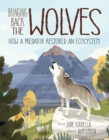 Bringing Back The Wolves : How a Predator Restored an Ecosystem - Book