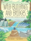 Wild Buildings And Bridges : Architecture Inspired by Nature - Book