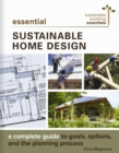 Essential Sustainable Home Design : A Complete Guide to Goals, Options, and the Design Process - eBook