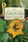 The Ever Curious Gardener : Using a Little Natural Science for a Much Better Garden - eBook