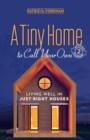 A Tiny Home to Call Your Own : Living Well in Just-Right Houses - eBook