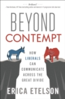 Beyond Contempt : How Liberals Can Communicate Across the Great Divide - eBook