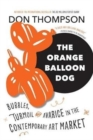 The Orange Balloon Dog : Bubbles, Turmoil and Avarice in the Contemporary Art Market - Book
