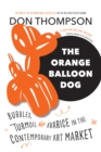 The Orange Balloon Dog : Bubbles, Turmoil and Avarice in the Contemporary Art Market - eBook