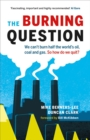 The Burning Question : We Can't Burn Half the World's Oil, Coal, and Gas. So How Do We Quit? - eBook