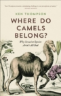 Where Do Camels Belong? : Why Invasive Species Aren't All Bad - eBook