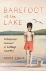 Barefoot at the Lake : A Boyhood Summer in Cottage Country - eBook