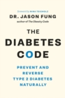 The Diabetes Code : Prevent and Reverse Type 2 Diabetes Naturally - eBook