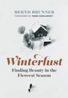 Winterlust : Finding Beauty in the Fiercest Season - Book