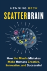 Scatterbrain : How the Mind's Mistakes Make Humans Creative, Innovative, and Successful - eBook