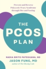 The PCOS Plan : Prevent and Reverse Polycystic Ovary Syndrome through Diet and Fasting - eBook