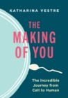 The Making of You : The Incredible Journey from Cell to Human - eBook