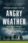 Angry Weather : Heat Waves, Floods, Storms, and the New Science of Climate Change - eBook