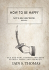 How to be Happy: Not a Self-Help Book. Seriously. - eBook
