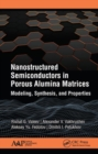 Nanostructured Semiconductors in Porous Alumina Matrices : Modeling, Synthesis, and Properties - Book