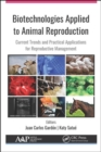 Biotechnologies Applied to Animal Reproduction : Current Trends and Practical Applications for Reproductive Management - Book