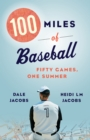 100 Miles of Baseball : 50 Games, One Summer - eBook